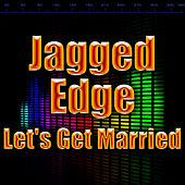 Let's Get Married by Jagged Edge