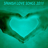 Spanish Love Songs 2011 de Various Artists