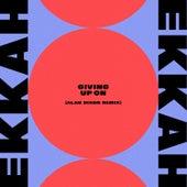 Giving Up On (Alan Dixon Remix) by Ekkah