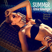 Summer Love Lounge: Sensual Chill Out Music by Various Artists