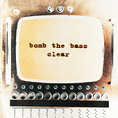 Clear by Bomb the Bass