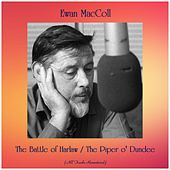 The Battle of Harlaw / The Piper o' Dundee (All Tracks Remastered) de Ewan MacColl