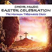 Choir Music Easter Celebration de The Mormon Tabernacle Choir