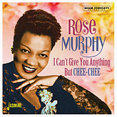 I Can't Give You Anything but Chee-Chee de Rose Murphy