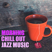 Morning Chill Out Jazz Music by Various Artists