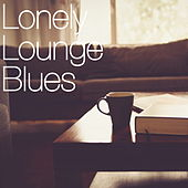 Lonely Lounge Blues by Various Artists