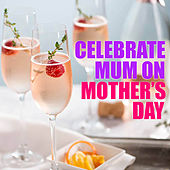 Celebrate Mum On Mother's Day by Various Artists