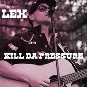 Kill Da Pressure by Lex