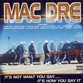 It's Not What You Say…It's How You Say It von Mac Dre