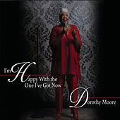 I'm Happy with the One I've Got Now von Dorothy Moore
