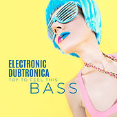 Electronic Dubtronica - Try to Feel This Bass von Various Artists