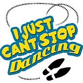 I Just Can't Stop Dancing by Various Artists