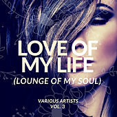 Love Of My Life (Lounge Of My Soul), Vol. 3 von Various Artists