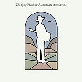 The Long Haul by American Aquarium