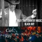 Play That Country Music Black Boy di Carl Ray