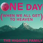 One Day (When We All Get to Heaven) by The Higgins Family