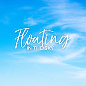 Floating in the Sky – Chill Out with Relaxing Piano Music by Various Artists