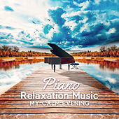 Piano Relaxation Music – My Calm Evening von Various Artists