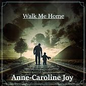 Walk Me Home by Anne-Caroline Joy