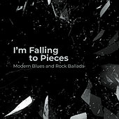 I'm Falling to Pieces – Modern Blues and Rock Ballads de Various Artists