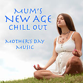 Mum's New Age Chill Out Mother's Day Music by Various Artists