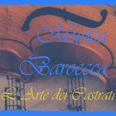 MUSICA BAROCCA: L'ARTE DEI CASTRATI by Various Artists