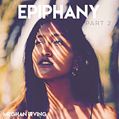 Epiphany, Pt. 2 by Meghan Irving