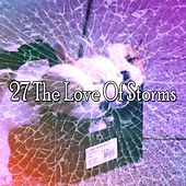 27 The Love of Storms by Rain Sounds and White Noise