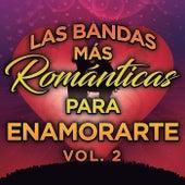 Las Bandas Más Románticas Para Enamorarte Vol. 2 by Various Artists