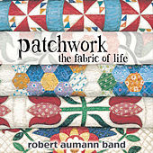 Patchwork: The Fabric of Life by Robert Aumann Band