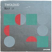 Bust It by Twoloud