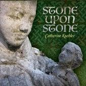 Stone Upon Stone by Catherine Koehler