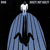 Guilty, Not Guilty by Dyad