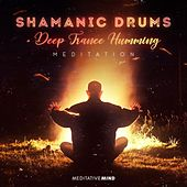 Shamanic Drums: Deep Trance Humming Meditation von Meditative Mind