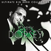 Ultimate Big Band Collection: Tommy Dorsey by Various Artists