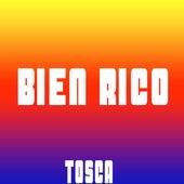 Bien Rico by Tosca