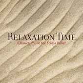 Relaxation Time - Classical Music for Stress Relief by Various Artists