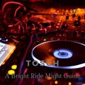 A Bright Ride Might Guide von Tosch