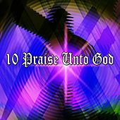 10 Praise Unto God by Christian Hymns