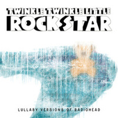 Lullaby Versions Of Radiohead by Twinkle Twinkle Little Rock Star