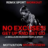 No Excuses! Get up and Get Go (La Meilleure Musique Pour Le Sport) von Motivation Sport Fitness