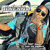 Get That Dough (feat. Gucci & Dorrough) - SIngle von Kafani
