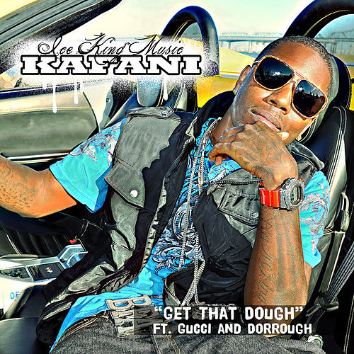 Get That Dough (feat. Gucci & Dorrough) - SIngle by Kafani