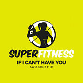 If I Can't Have You (Workout Mix) von Super Fitness