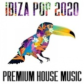 Ibiza Pop 2020 - Premium House Music by Various Artists