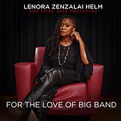 For the Love of Big Band de Lenora Zenzalai Helm