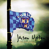 Live from Dublin: Song, Stories and a Train by Jason Upton