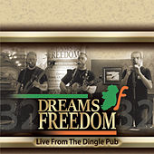 Live from the Dingle Pub by Dreams of Freedom