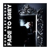 Fade To Grey von Ross Alexander