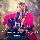 Compassion Is Progress de Emily Hall